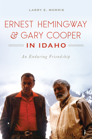 Ernest Hemingway & Gary Cooper in Idaho: An Enduring Friendship