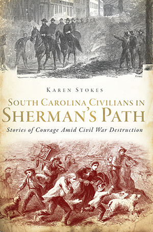 South Carolina Civilians in Sherman's Path: Stories of Courage Amid Civil War Destruction