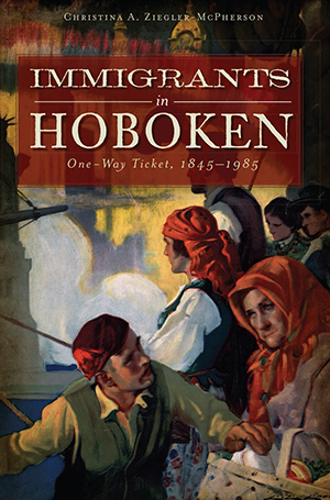 Immigrants in Hoboken: One-Way Ticket, 1845-1985