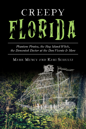 Creepy Florida: Phantom Pirates, the Hog Island Witch, the Demented Doctor at the Don Vicente and Mo