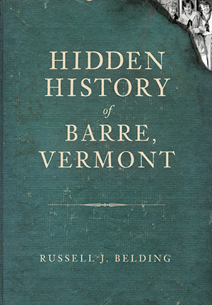 Hidden History of Barre, Vermont