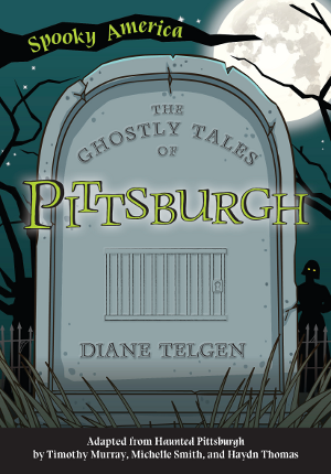 The Ghostly Tales of Pittsburgh
