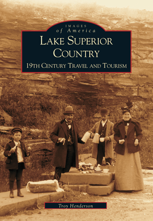 Lake Superior Country: 19th Century Travel and Tourism