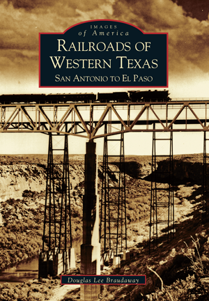 Railroads of Western Texas: San Antonio to El Paso