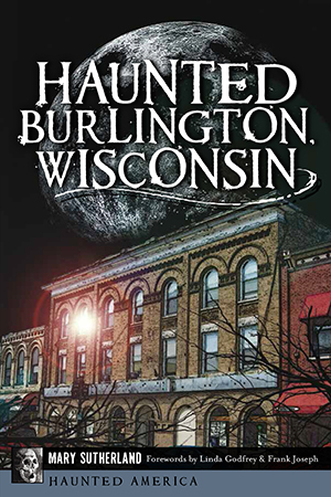 Haunted Burlington, Wisconsin