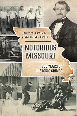Notorious Missouri: 200 Years of Historic Crimes