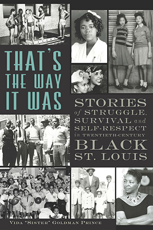 That's the Way it Was: Stories of Struggle, Survival and Self-Respect in Twentieth-Century Black St.