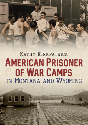 American Prisoner of War Camps in Montana and Wyoming