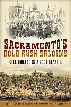 Sacramento's Gold Rush Saloons: El Dorado in a Shot Glass