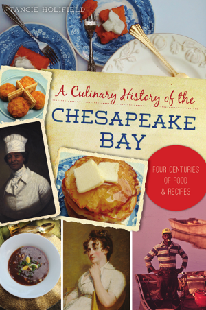 A Culinary History of the Chesapeake Bay: Four Centuries of Food & Recipes