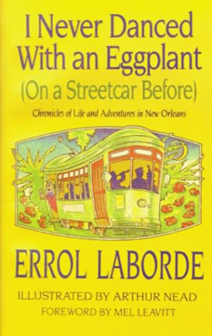 I Never Danced With an Eggplant (On a Streetcar Before): Chronicles Of Life And Adventures In New Or