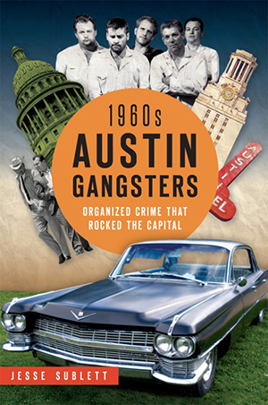 1960s Austin Gangsters: Organized Crime that Rocked the Capital