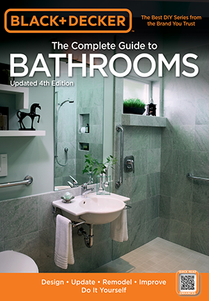 Black & Decker The Complete Guide to Bathrooms, Updated 4th Edition: Design - Update - Remodel - Improve - Do It Yourself