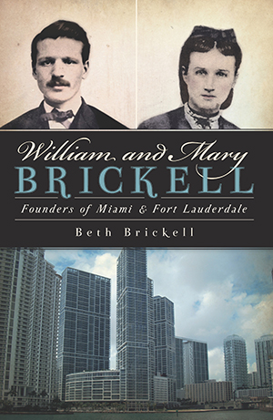 William and Mary Brickell: Founders of Miami and Fort Lauderdale