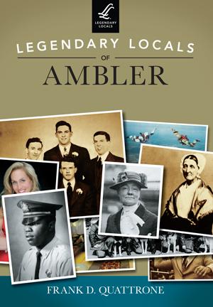 Legendary Locals of Ambler