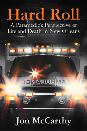 Hard Roll: A Paramedic's Perspective of Life and Death in New Orleans