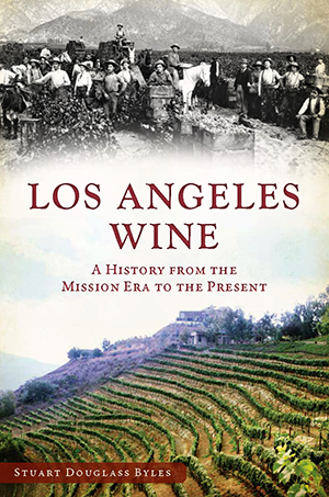 Los Angeles Wine: A History from the Mission Era to the Present