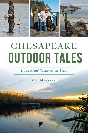 Chesapeake Outdoor Tales: Hunting and Fishing by the Tides