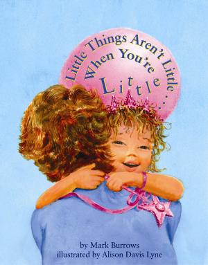 Little Things Aren't Little . . . When You're Little