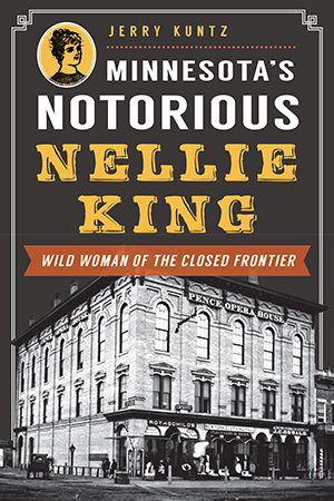 Minnesota's Notorious Nellie King: Wild Woman of the Closed Frontier