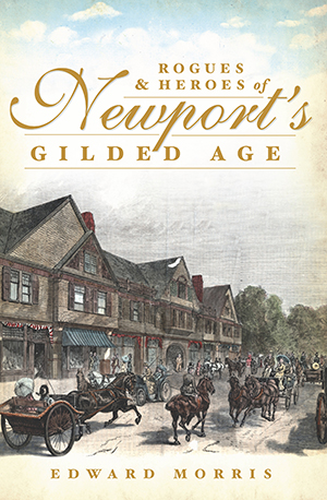 Rogues and Heroes of Newport's Gilded Age