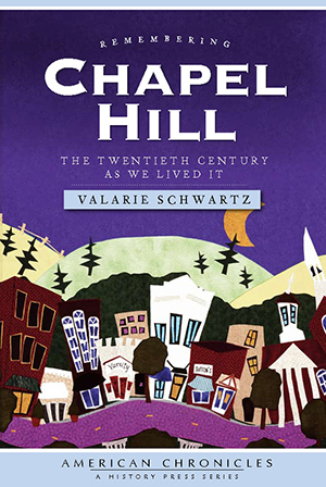 Remembering Chapel Hill: The Twentieth Century As We Lived It