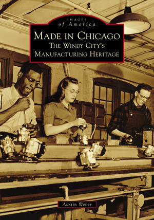 Made in Chicago: The Windy City's Manufacturing Heritage