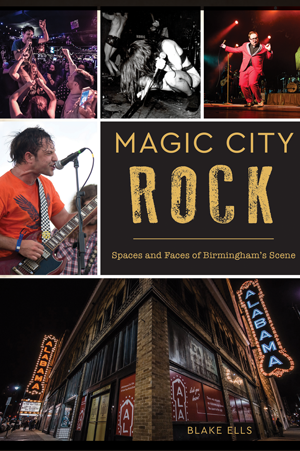 Magic City Rock: Spaces and Faces of Birmingham's Scene