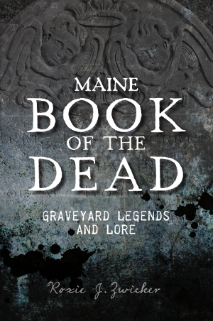 Maine Book of the Dead: Graveyard Legends and Lore