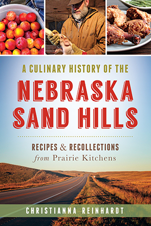 A Culinary History of the Nebraska Sand Hills: Recipes & Recollections from Prairie Kitchens