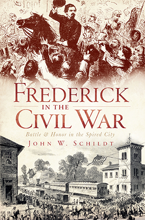 Frederick in the Civil War: Battle and Honor in the Spired City