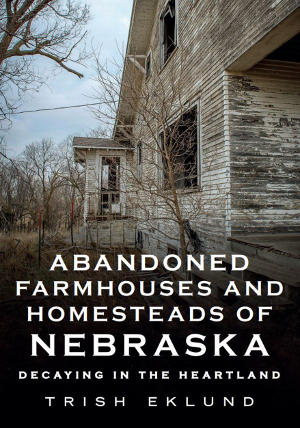 Abandoned Farmhouses and Homesteads of Nebraska