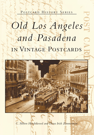 Old Los Angeles and Pasadena in Vintage Postcards