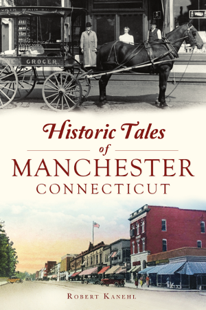 Historic Tales of Manchester, Connecticut
