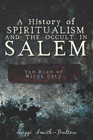 A History of Spiritualism and the Occult in Salem