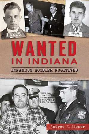 Wanted in Indiana: Infamous Hoosier Fugitives