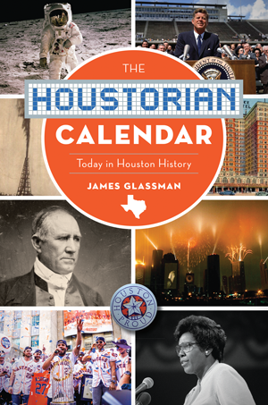 The Houstorian Calendar: Today in Houston History