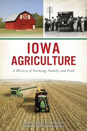 Iowa Agriculture: A History of Farming, Family and Food