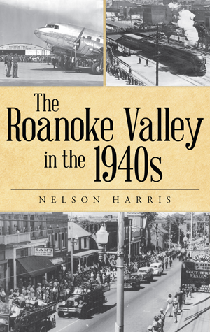 The Roanoke Valley in the 1940s