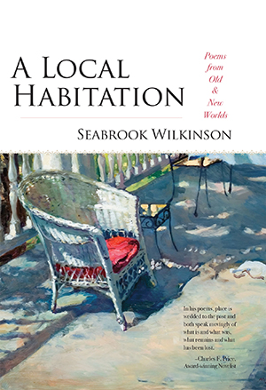 A Local Habitation: Poems from Old & New Worlds