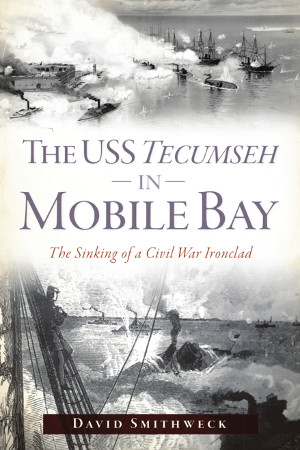 The USS Tecumseh in Mobile Bay: The Sinking of a Civil War Ironclad