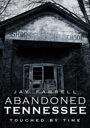 Abandoned Tennessee: Touched by Time