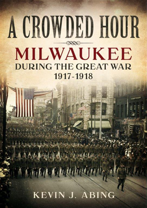 A Crowded Hour: Milwaukee during the Great War, 1917–1918