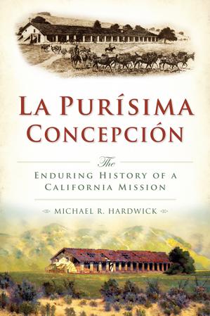 La Purisíma Concepción: The Enduring History of a California Mission