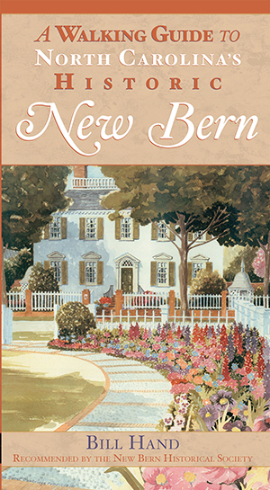 A Walking Guide to North Carolina's Historic New Bern