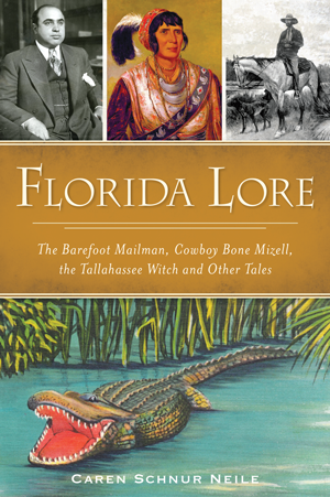Florida Lore: The Barefoot Mailman, Cowboy Bone Mizell, the Tallahassee Witch and Other Tales