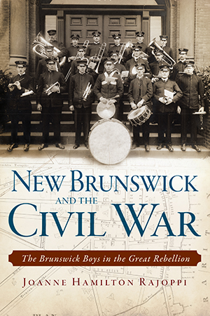New Brunswick and the Civil War: The Brunswick Boys in the Great Rebellion