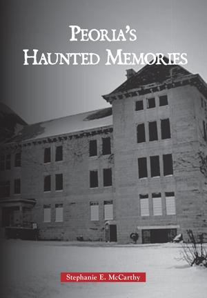Peoria's Haunted Memories