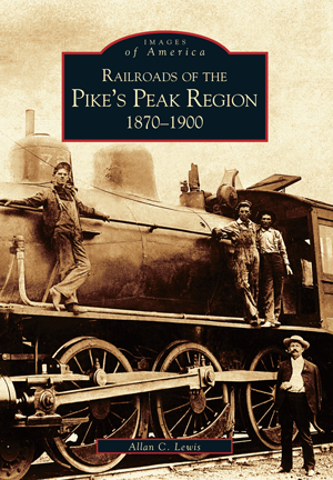 Railroads of the Pike's Peak Region: 1870-1900