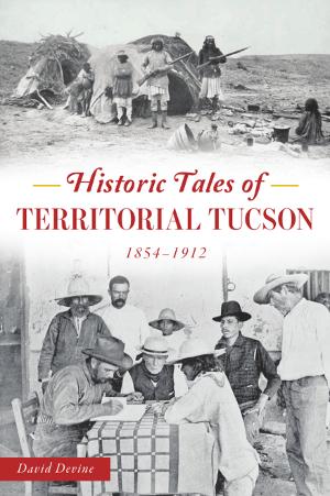 Historic Tales of Territorial Tucson: 1854-1912